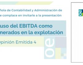 """Presentación de la Opinión Emitida 4 """"Concepto y uso del EBITDA como recursos generados en la explotación"""""""